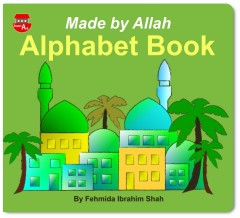 Made by Allah Alphabet Book by Fehmida Ibrahim Shah (Smart Ark)