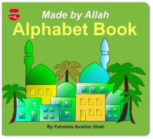 Made by Allah Alphabet Book by Fehmida Ibrahim Shah (Smart Ark)